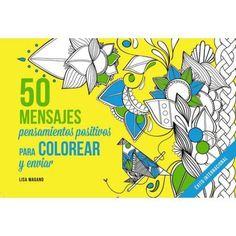 50 mensajes Libro de colorear adultos/ 50 Messages Adult Coloring Book: Pensamientos Positivos Para Colorear/ Positive Thoughts for Coloring