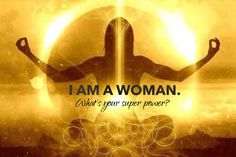 I am a Woman, what is your super power? WILD WOMAN SISTERHOOD™…