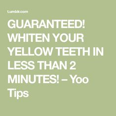 GUARANTEED! WHITEN YOUR YELLOW TEETH IN LESS THAN 2 MINUTES! – Yoo Tips