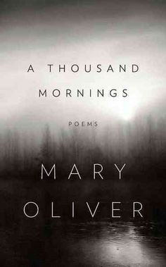 'A Thousand Mornings' With Poet Mary Oliver on NPR an inspiring interview and three poems from this book