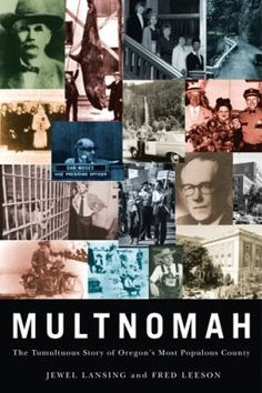 Title: Multnomah : the tumultuous story of Oregon's most populous county Author: Lansing, Jewel Beck.