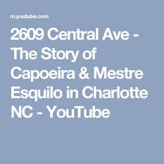 2609 Central Ave - The Story of Capoeira & Mestre Esquilo in Charlotte NC - YouTube