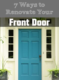 7 Ways ~~ to Renovate Your Front Door (1)