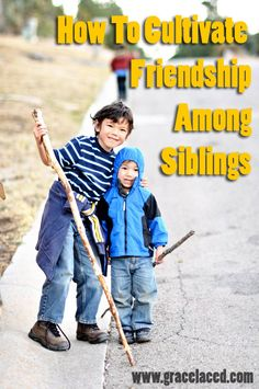 How To Cultivate Friendship Among Siblings | gracelaced.com