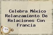 http://tecnoautos.com/wp-content/uploads/imagenes/tendencias/thumbs/celebra-mexico-relanzamiento-de-relaciones-con-francia.jpg Mexico. Celebra México relanzamiento de relaciones con Francia, Enlaces, Imágenes, Videos y Tweets - http://tecnoautos.com/actualidad/mexico-celebra-mexico-relanzamiento-de-relaciones-con-francia/