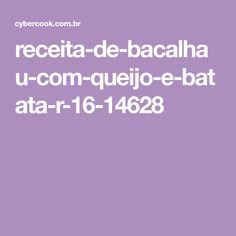 receita-de-bacalhau-com-queijo-e-batata-r-16-14628 Potato, Cheese, Cod Recipes, Other Recipes, Cook