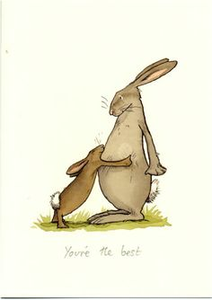 You're the best! - by Anita Jeram This is the way I feel about my very wonderful Mother.