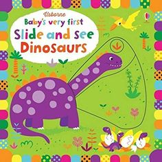 Baby's Very First Slide and See Dinosaurs (Baby's Very First Books)