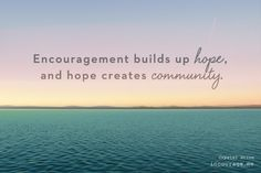 It can be easy to assume that everyone around us is fine. Encourage and invite them anyway. Your words will cultivate #hope. Your words will build #community. Your words could be the invitation someone has been waiting for – and the moment God could use to change their life forever.