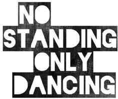 No Standing - Only Dancing