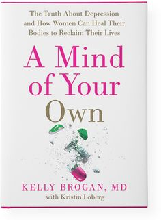A Mind of Your Own  Dr. Kelly Brogan Holistic treatment for depression