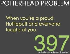 I'm in Hufflepuff and people hate on me for it. Being in Hufflepuff does not mean I am dumb or excessively perky. I just so happen to have a few of the Hufflepuff qualities. Please stop Hufflepuff hate. Harry Potter Universal, Harry Potter World, Hufflepuff Pride, Ravenclaw, No Muggles, Laugh At Yourself, Mischief Managed, So Little Time, Hate