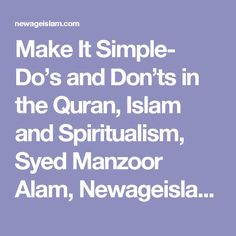 Make It Simple- Do's and Don'ts in the Quran, Islam and Spiritualism, Syed Manzoor Alam, Newageislam, New Age Islam