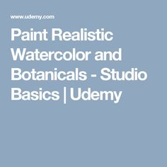 Paint Realistic Watercolor and Botanicals - Studio Basics | Udemy