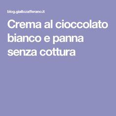 Crema al cioccolato bianco e panna senza cottura