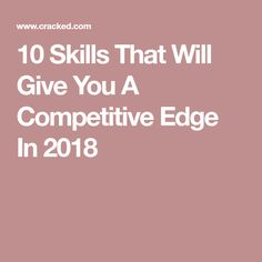 10 Skills That Will Give You A Competitive Edge In 2018