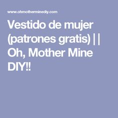 Vestido de mujer (patrones gratis)     Oh, Mother Mine DIY!!