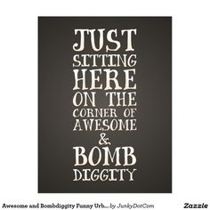 Awesome and Bombdiggity Funny Urban Quote Postcard Oct 12 2016 @zazzle #junkydotcom  4x