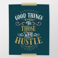 Good Things Come to Those Who HUSTLE!