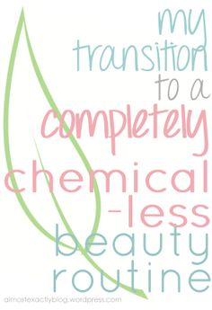 my transition to a completely chemical-less beauty routine {trying to get up the nerve to try this too... ~ brin}