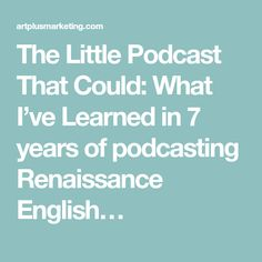 The Little Podcast That Could: What I've Learned in 7 years of podcasting Renaissance English…