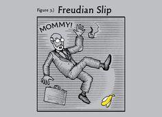 Freudian Slip -Ya, I'm definitely a psych major....