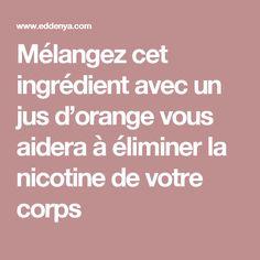 Mélangez cet ingrédient avec un jus d'orange vous aidera à éliminer la nicotine de votre corps