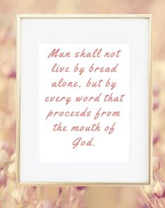Man shall not live by bread alone, but by every word that proceeds from the mouth of God #WordofGod #bible #Jesus