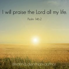 I will praise the Lord all my life. Psalm 146:2 .. #praise #Christian #happythoughts #worship #Christianmom