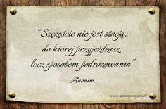 Szczęście nie jest stacją, do której przyjeżdżasz, lecz sposobem podróżowania / więcej: www.zmianywzyciu.pl