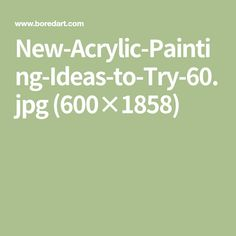 New-Acrylic-Painting-Ideas-to-Try-60.jpg (600×1858)