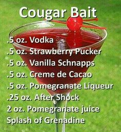 Cougar Bait Drink- LOL, is this to catch a cougar or for a cougar to catch her prey? Probably Both? #Cocktails #DrinkRecipes #SexyCocktails