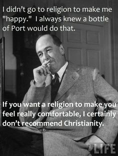 "CS Lewis' response to the ""comfort"" of being in a religion."