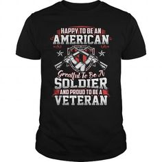 I Love Happy To Be An American  Grateful To Be A Soldier And Proud To Be A Veteran T-Shirts