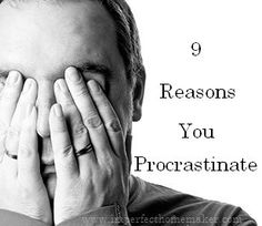 9 reasons you procrastinate