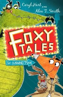 Foxy Tales - The Cunning Plan by Caryl Hart and Alex T. Smith (Hodder Children's Books)