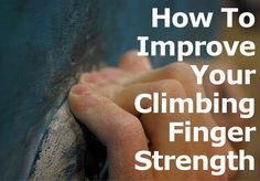 Improve Your Climbing Finger Strength It's obvious to anyone that building strength in the fingers is one of the most important (if not the most important) areas to build strength on the body of a climber. Regardless of how strong your back, chest, arms and your core is, if