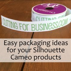 A list of inexpensive ways to package your Silhouette Cameo made products. Remember to keep your packaging consistent across your brand.