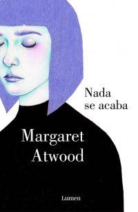 megustaleer - Nada se acaba - Margaret Atwood