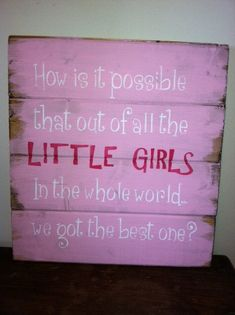"How is it possible that out of all the Little Girls in the world we got the best one13""x14"" hand painted wood sign for girls - girls room- for my sweet Kam"