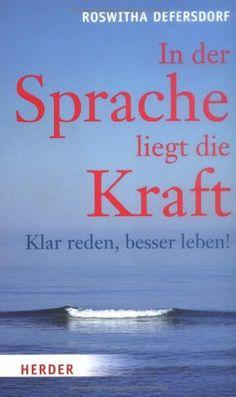 In der Sprache liegt die Kraft: Klar reden, besser leben: Amazon.de: Roswitha Defersdorf, Sabine Tiemer, Anselm Grün: Bücher