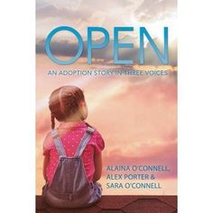 Open : An Adoption Story in Three Voices