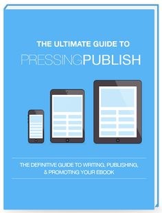 The Ultimate Guide to Pressing Publish Here's The Simplest, Most Effective Way To Write, Launch, & Sell Your eBook.