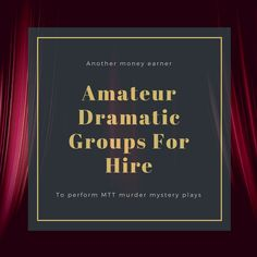 How to hire out your amateur dramatics group for murder mystery events.