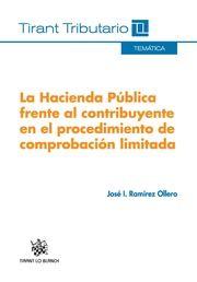 La hacienda pública frente al contribuyente en el procedimiento de comprobación limitada / José I. Ramírez Ollero. -- Valencia : Tirant Lo Blanch, 2014.