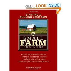 Starting & Running Your Own Small Farm Business: Small-Farm Success Stories * Financial Assistance Sources * Marketing & Selling Ideas * Business Plan Forms & Documents Starting A Farm, Farming Techniques, Farm Plans, Farm Business, Future Farms, Mini Farm, Down On The Farm, Hobby Farms, How To Start Running