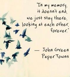 in my memory. John Green Quotes- i think this would make a wonderful tattoo Lyric Quotes, Movie Quotes, Book Quotes, Life Quotes, Lyrics, Literature Quotes, Author Quotes, Journal Quotes, Quotes Quotes