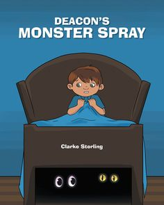 "Books | Page Publishing Author Clarke Sterling's new book ""Deacon's Monster Spray"" is a charming children's tale offering an unexpected solution to the fear of monsters at bedtime."