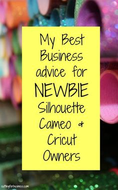 My Best Silhouette Cameo & Cricut Business Advice for Newbies - by cuttingforbusiness.com