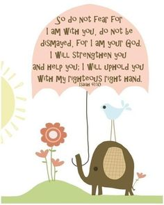 """One of the top two verses that helped me SURVIVE cancer.  """"So do not fear for I am with you..."""""""